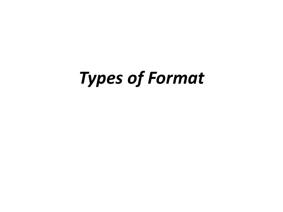 Types of Format