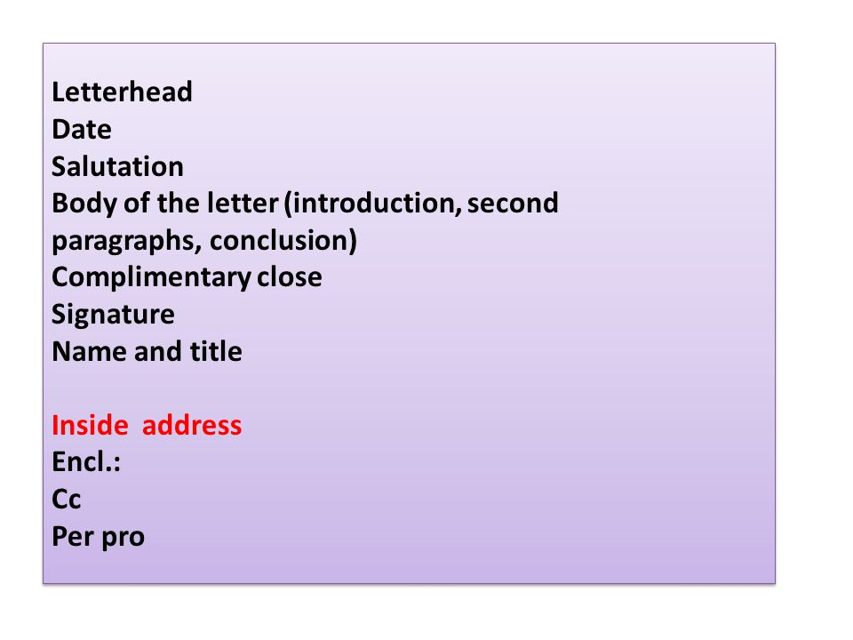 Letterhead Date. Salutation Body of the letter (introduction, second. paragraphs, conclusion) Complimentary close.