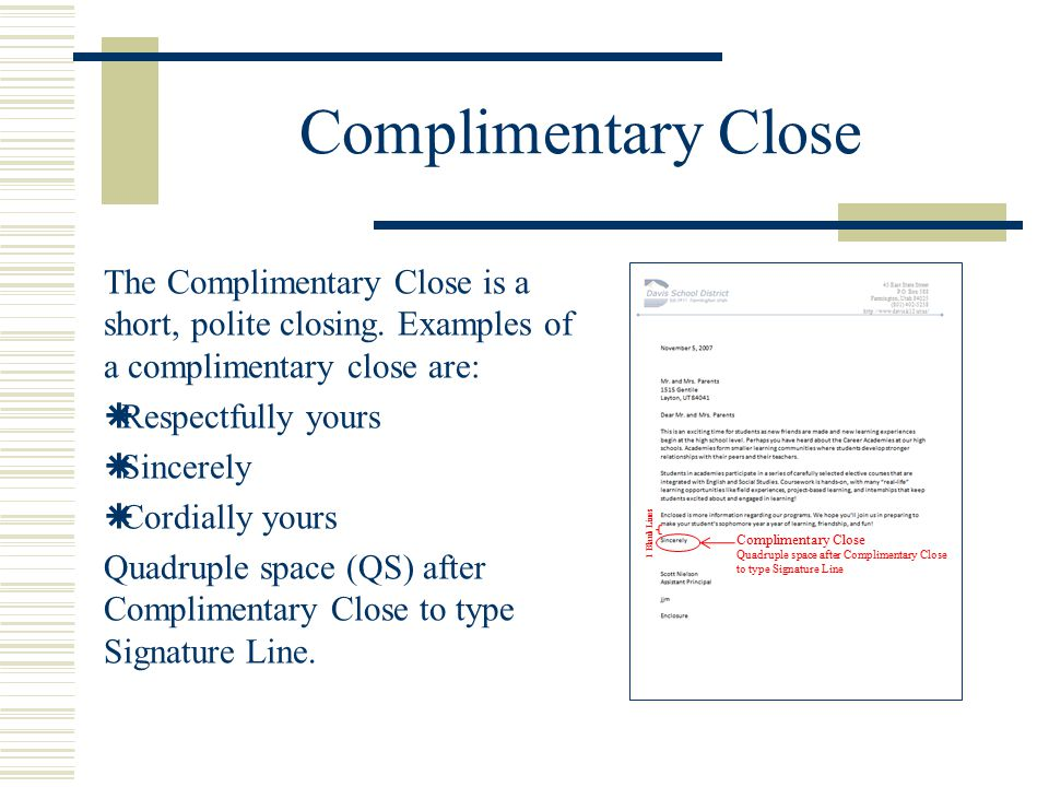 Complimentary Close The Complimentary Close is a short, polite closing. Examples of a complimentary close are: