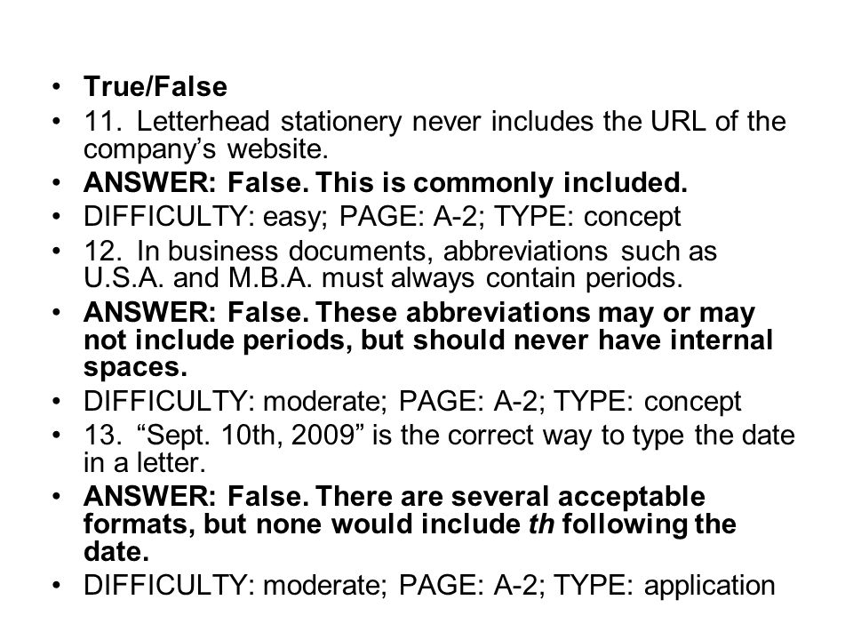True/False 11. Letterhead stationery never includes the URL of the company's website. ANSWER: False. This is commonly included.