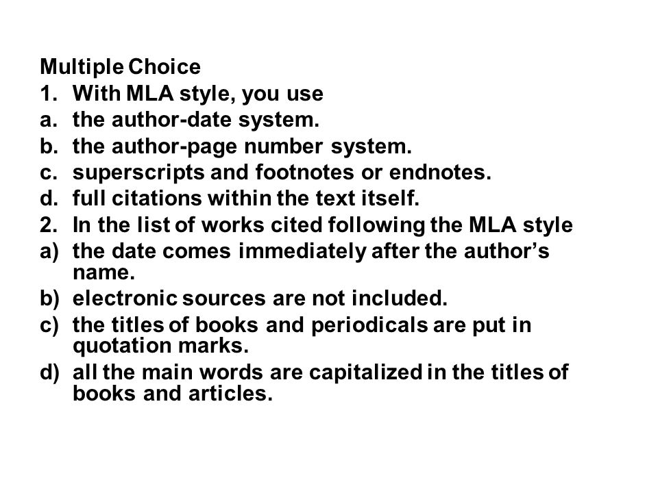 Multiple Choice With MLA style, you use. the author-date system. the author-page number system. superscripts and footnotes or endnotes.