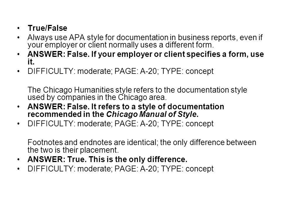 True/False Always use APA style for documentation in business reports, even if your employer or client normally uses a different form.