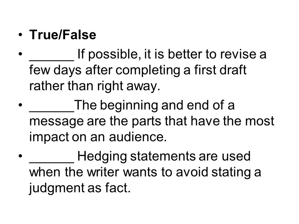 True/False ______ If possible, it is better to revise a few days after completing a first draft rather than right away.