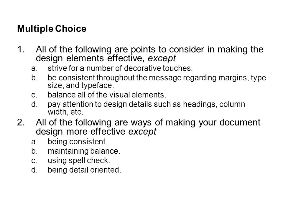 Multiple Choice All of the following are points to consider in making the design elements effective, except.