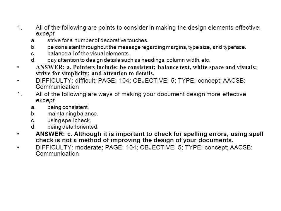All of the following are points to consider in making the design elements effective, except