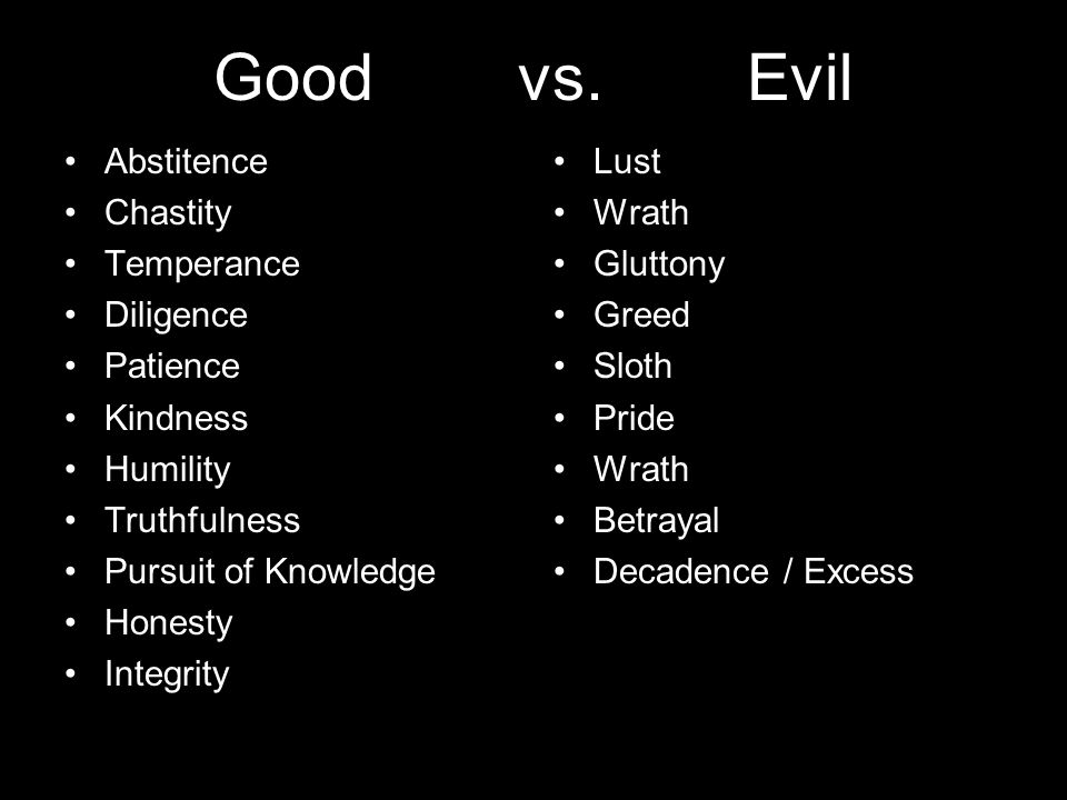 Good vs. Evil Abstitence Chastity Temperance Diligence Patience