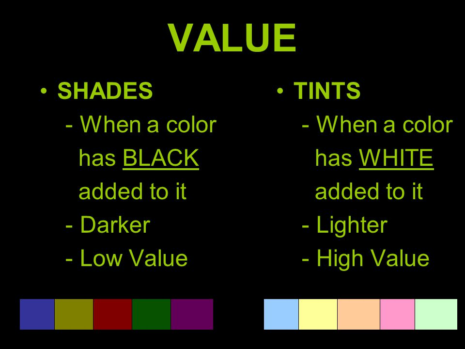 VALUE SHADES - When a color has BLACK added to it - Darker - Low Value