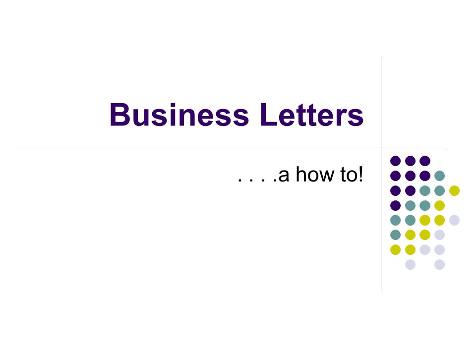 Business Letters . . . .a how to!