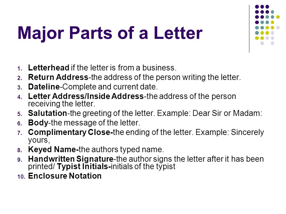 Major Parts of a Letter Letterhead if the letter is from a business.