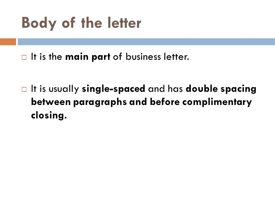 Body of the letter It is the main part of business letter.