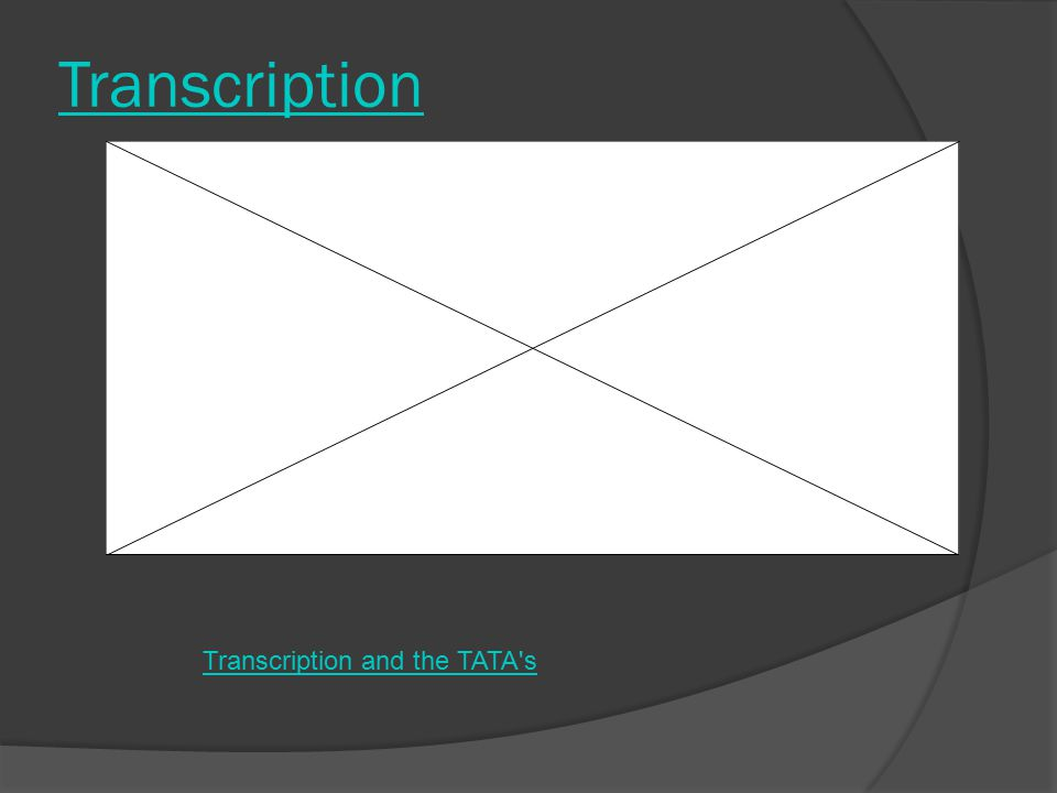 Transcription Transcription and the TATA s
