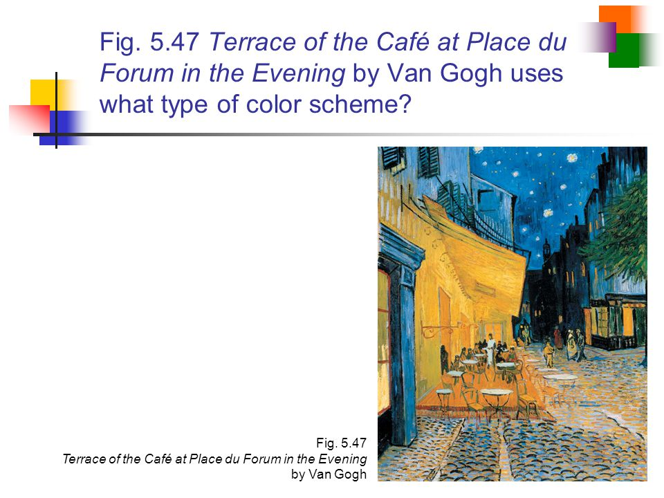 Fig. 5.47 Terrace of the Café at Place du Forum in the Evening by Van Gogh uses what type of color scheme