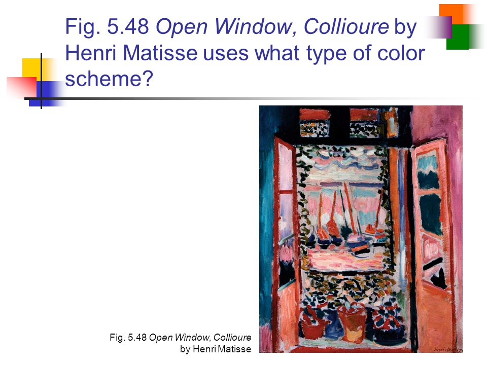 Fig. 5.48 Open Window, Collioure by Henri Matisse uses what type of color scheme
