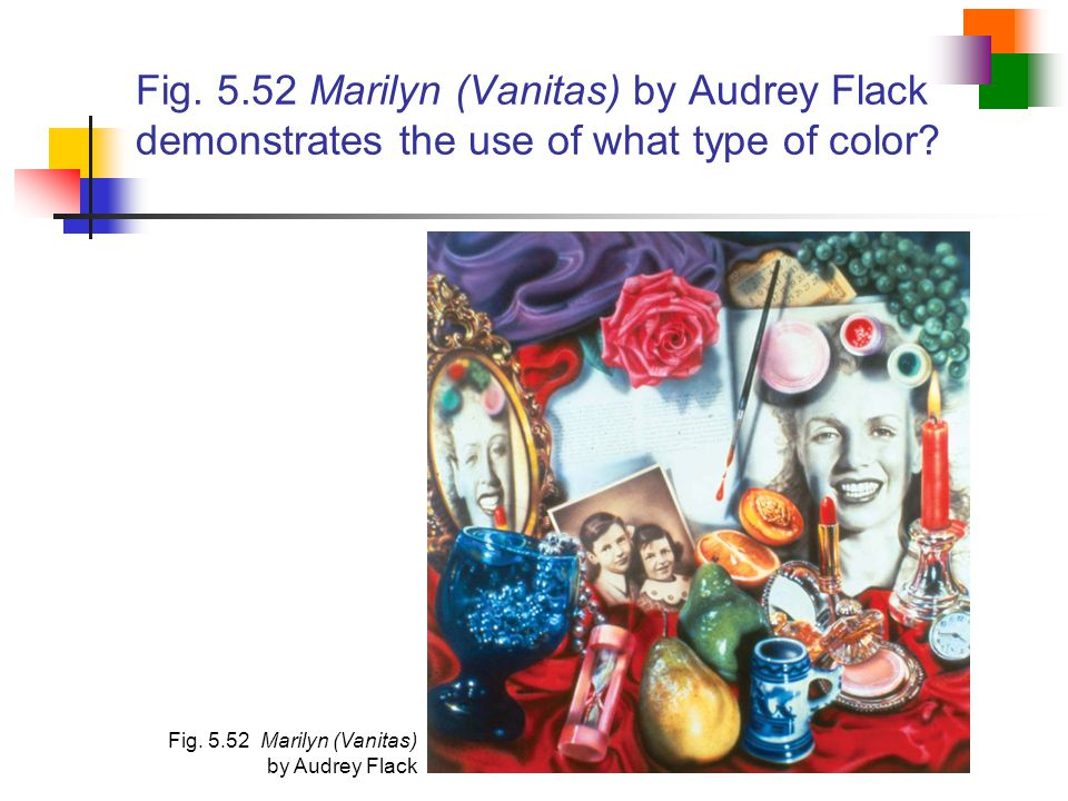 Fig. 5.52 Marilyn (Vanitas) by Audrey Flack demonstrates the use of what type of color