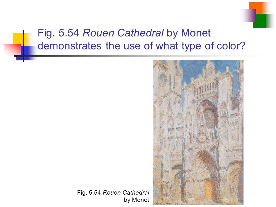 Fig. 5.54 Rouen Cathedral by Monet demonstrates the use of what type of color