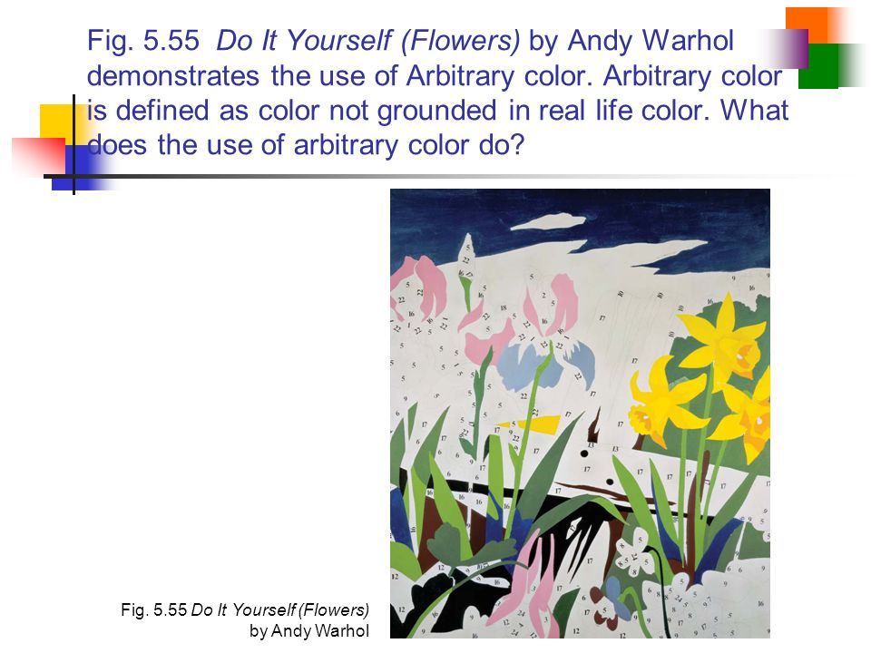 Fig. 5.55 Do It Yourself (Flowers) by Andy Warhol demonstrates the use of Arbitrary color. Arbitrary color is defined as color not grounded in real life color. What does the use of arbitrary color do
