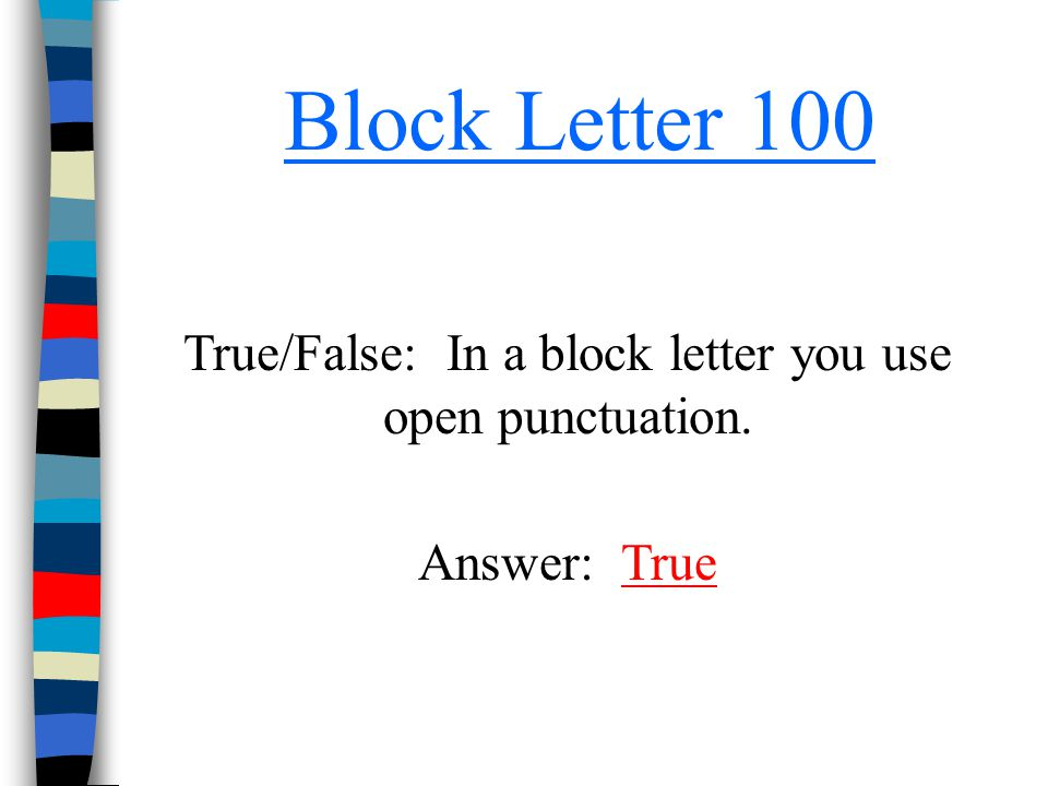 True/False: In a block letter you use open punctuation.