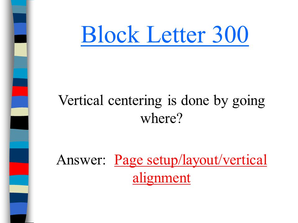 Block Letter 300 Vertical centering is done by going where
