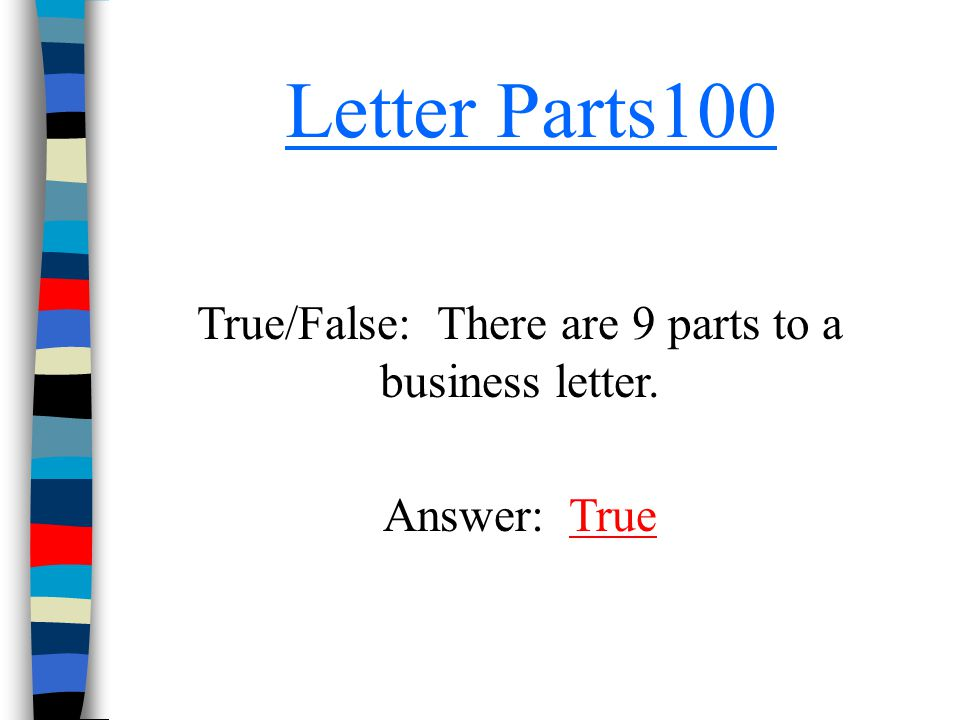 True/False: There are 9 parts to a business letter.