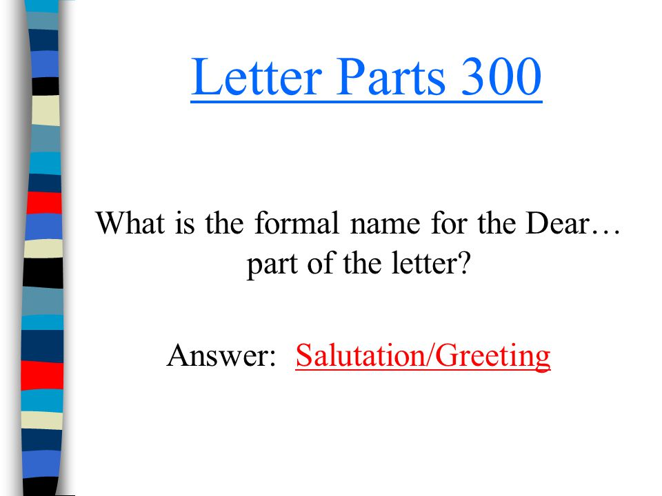 Letter Parts 300 What is the formal name for the Dear… part of the letter.