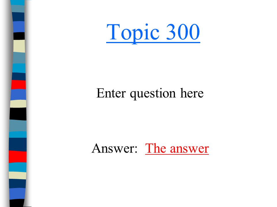 Topic 300 Enter question here Answer: The answer