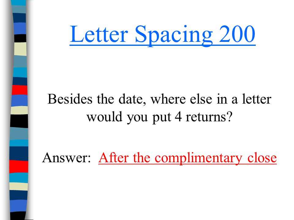 Letter Spacing 200 Besides the date, where else in a letter would you put 4 returns.