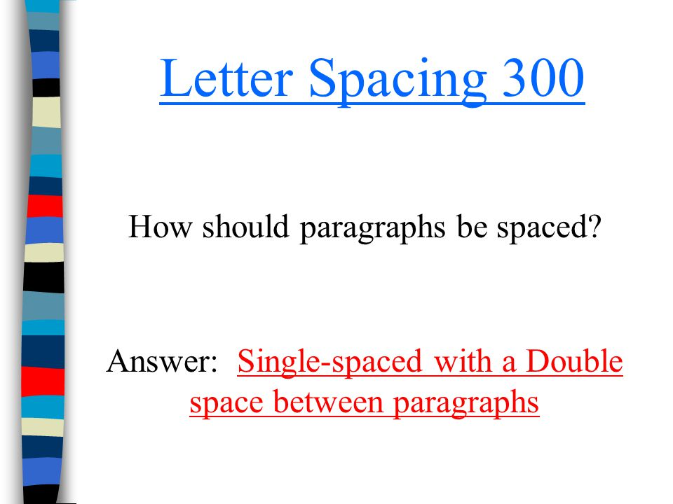 Letter Spacing 300 How should paragraphs be spaced