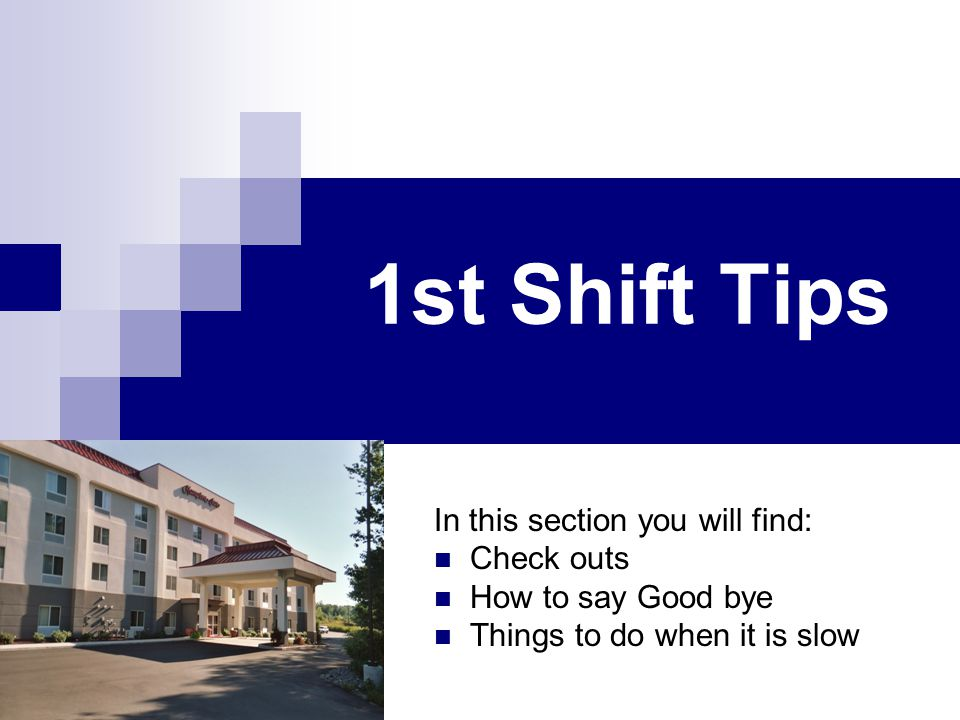 1st Shift Tips In this section you will find: Check outs