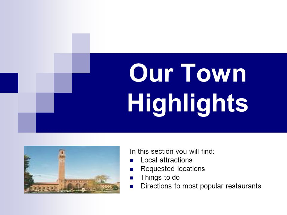 Our Town Highlights In this section you will find: Local attractions