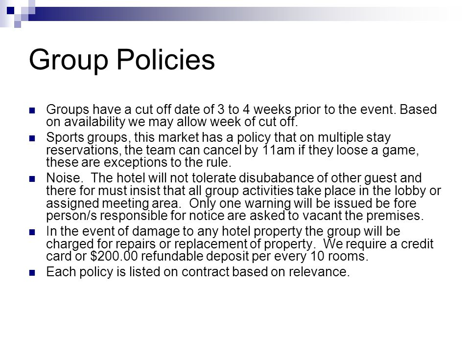 Group Policies Groups have a cut off date of 3 to 4 weeks prior to the event. Based on availability we may allow week of cut off.