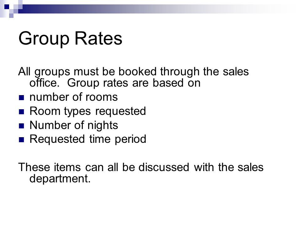 Group Rates All groups must be booked through the sales office. Group rates are based on. number of rooms.