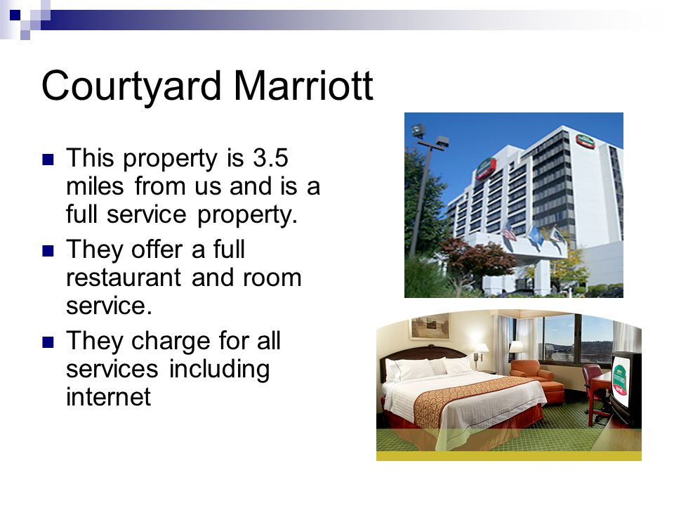 Courtyard Marriott This property is 3.5 miles from us and is a full service property. They offer a full restaurant and room service.