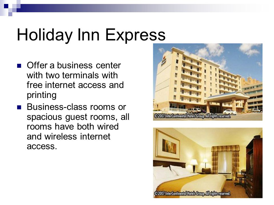 Holiday Inn Express Offer a business center with two terminals with free internet access and printing.