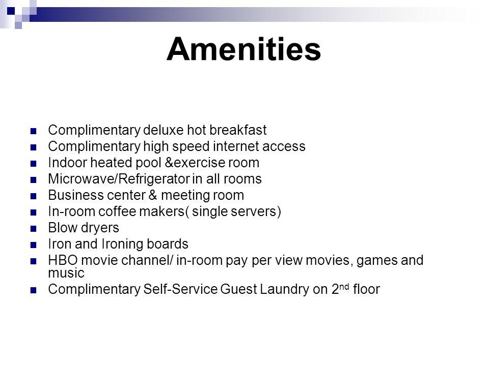 Amenities Complimentary deluxe hot breakfast