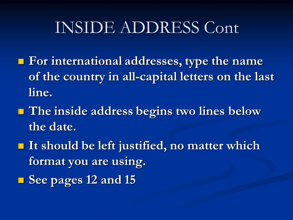 INSIDE ADDRESS Cont For international addresses, type the name of the country in all-capital letters on the last line.