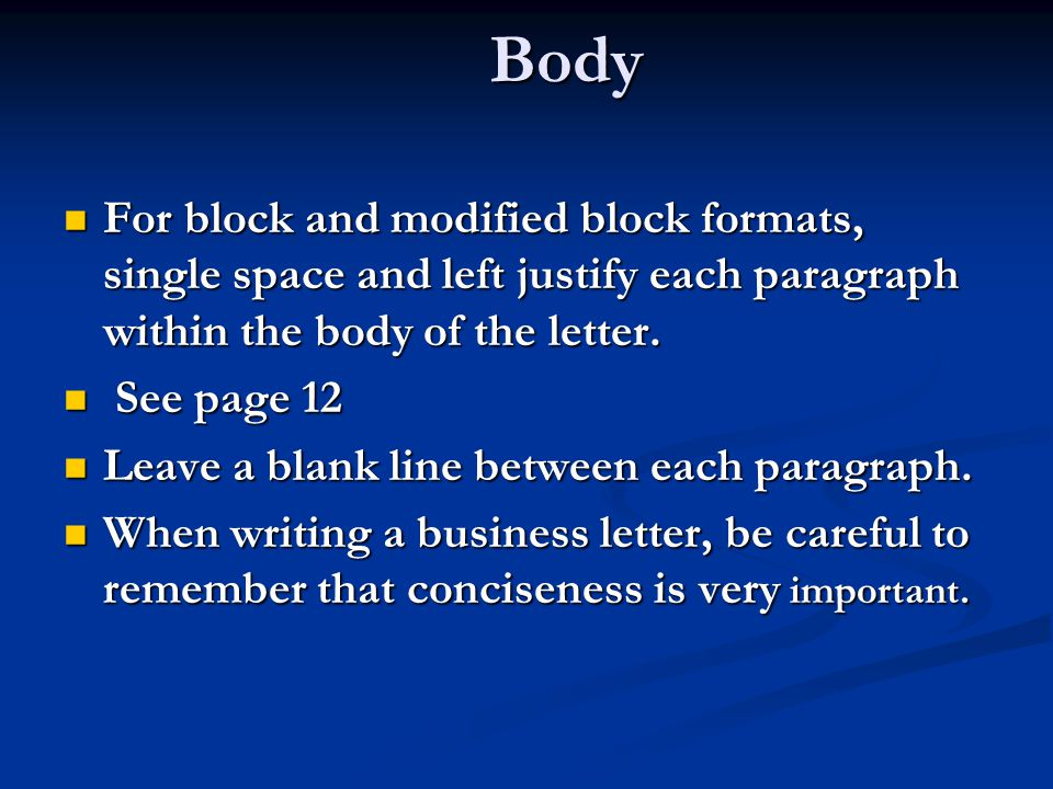 Body For block and modified block formats, single space and left justify each paragraph within the body of the letter.