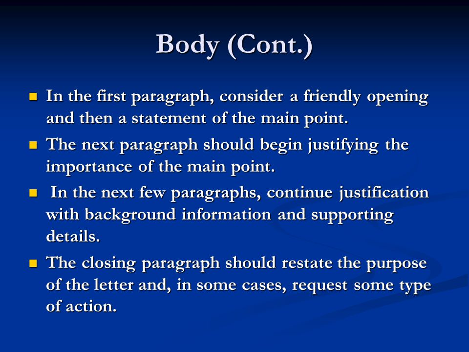 Body (Cont.) In the first paragraph, consider a friendly opening and then a statement of the main point.