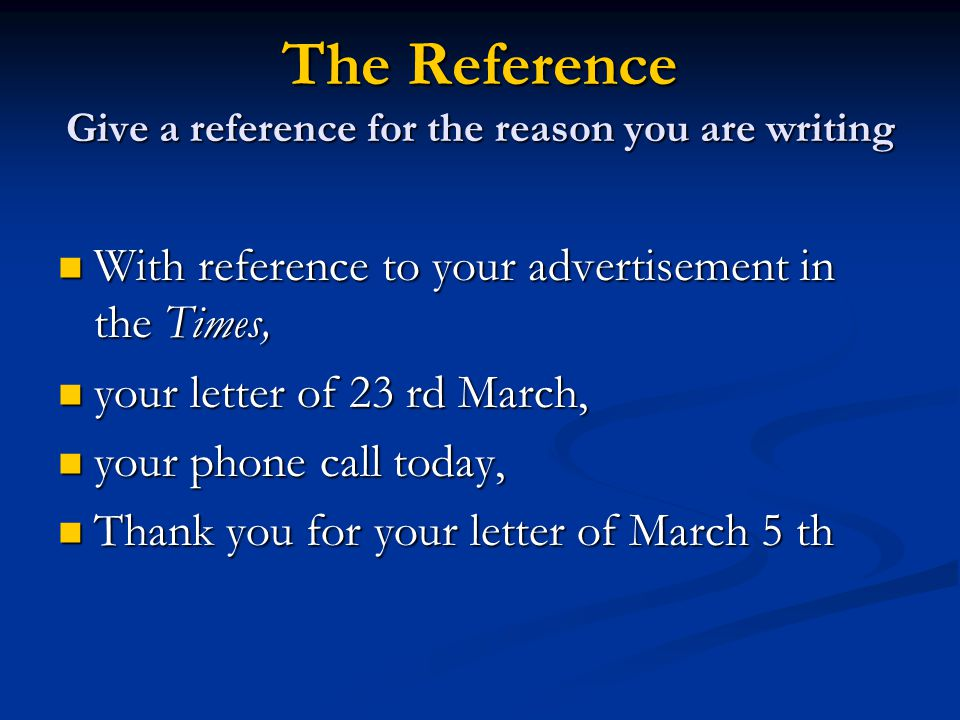 The Reference Give a reference for the reason you are writing