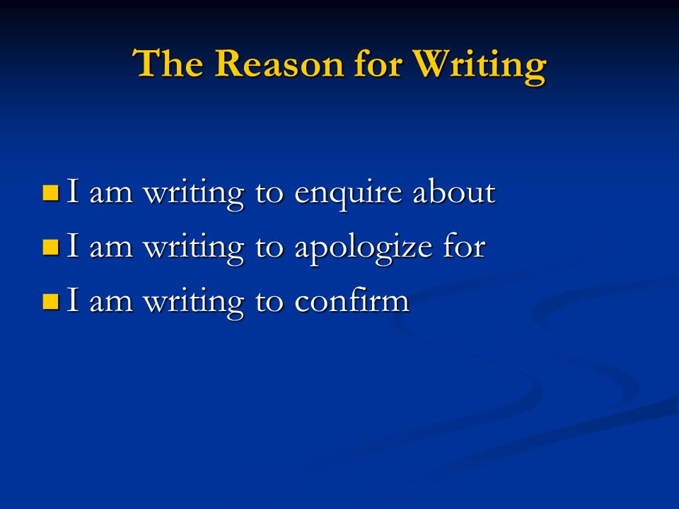 The Reason for Writing I am writing to enquire about