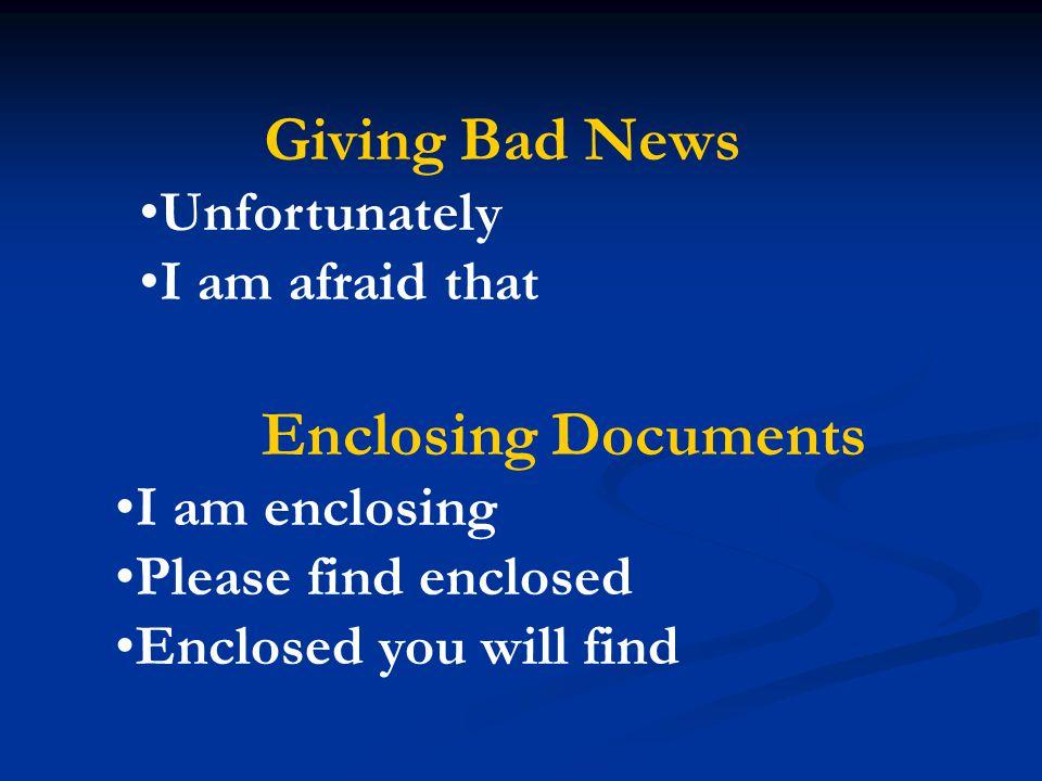 Giving Bad News Enclosing Documents Unfortunately I am afraid that