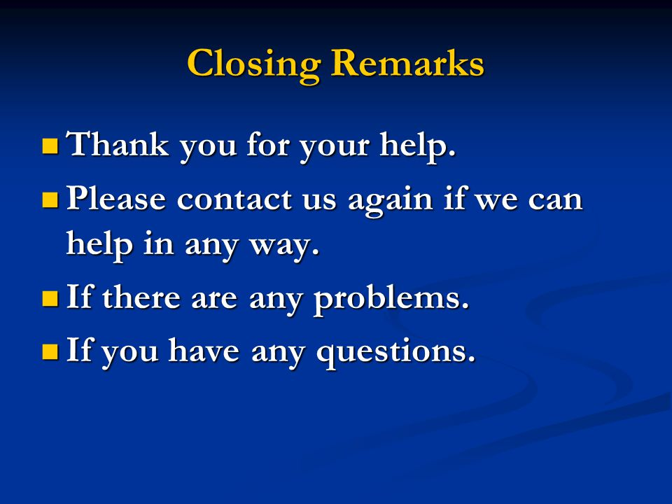 Closing Remarks Thank you for your help.