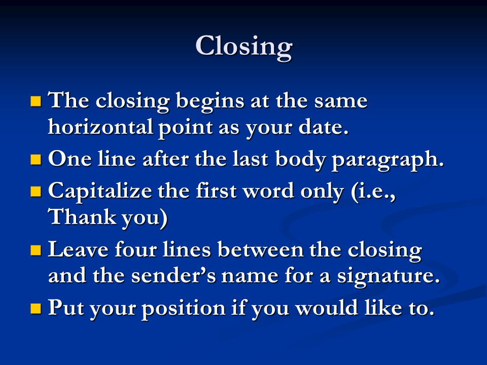 Closing The closing begins at the same horizontal point as your date.