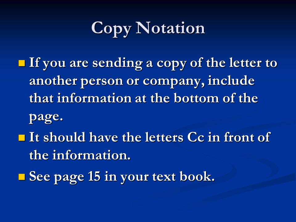 Copy Notation If you are sending a copy of the letter to another person or company, include that information at the bottom of the page.