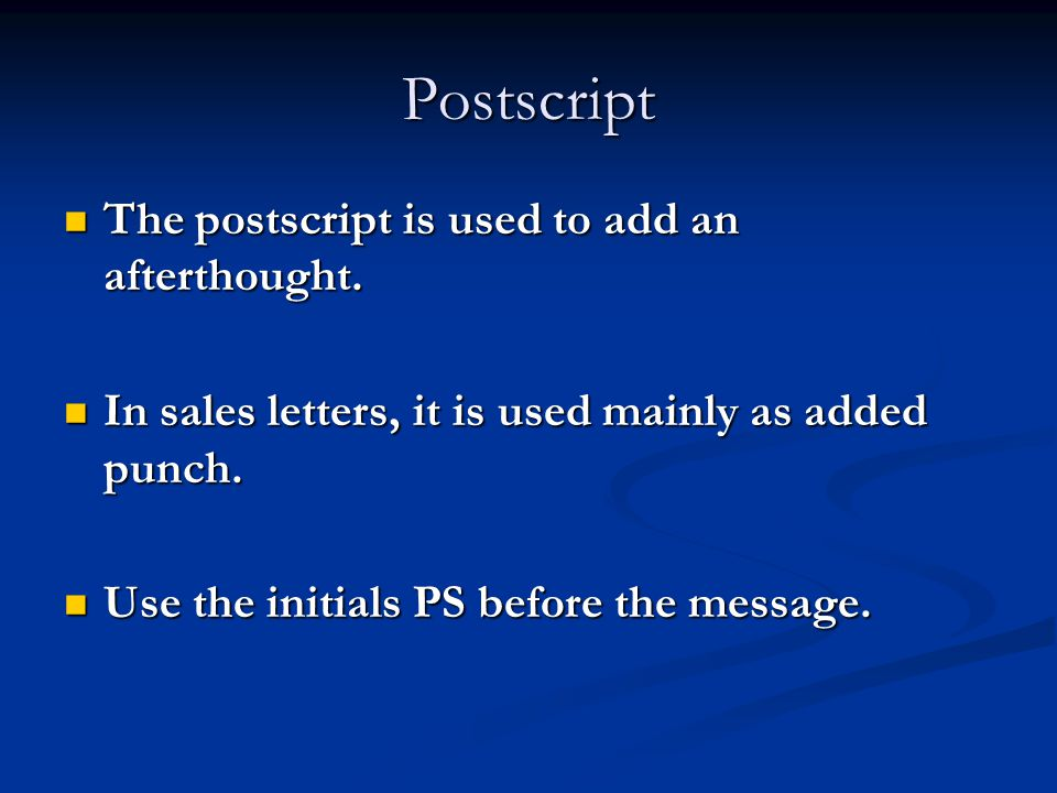 Postscript The postscript is used to add an afterthought.