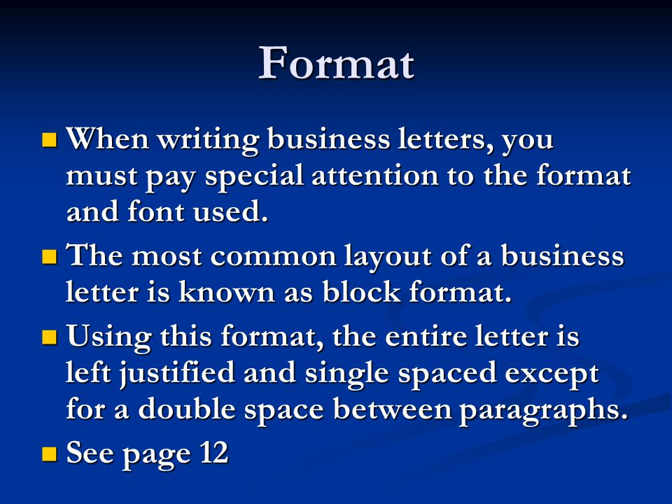 Format When writing business letters, you must pay special attention to the format and font used.