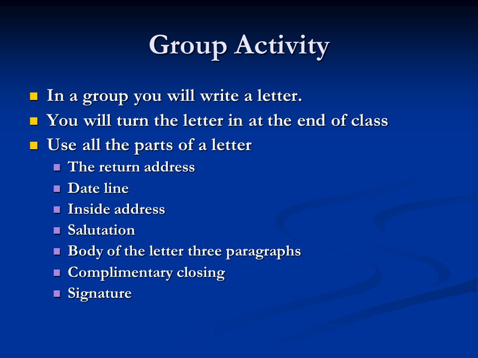 Group Activity In a group you will write a letter.