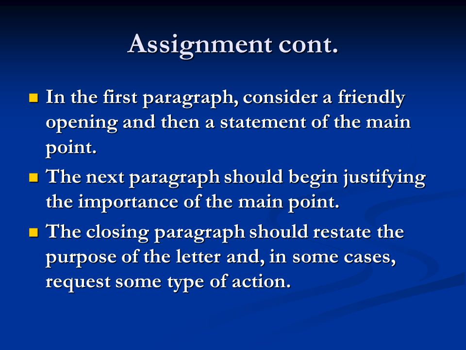 Assignment cont. In the first paragraph, consider a friendly opening and then a statement of the main point.