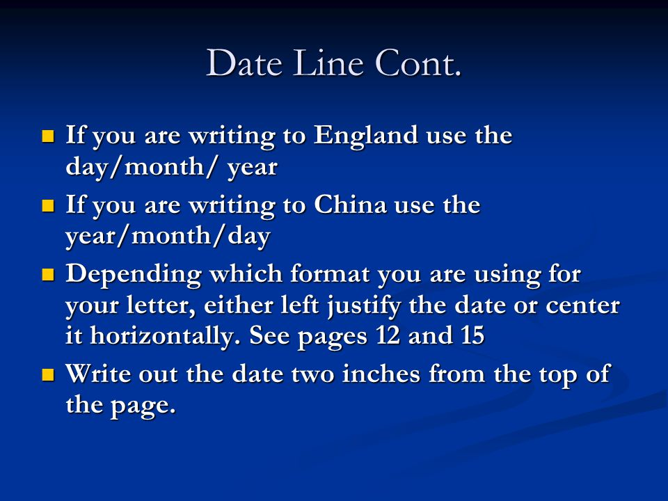 Date Line Cont. If you are writing to England use the day/month/ year