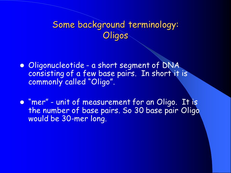 Some background terminology: Oligos