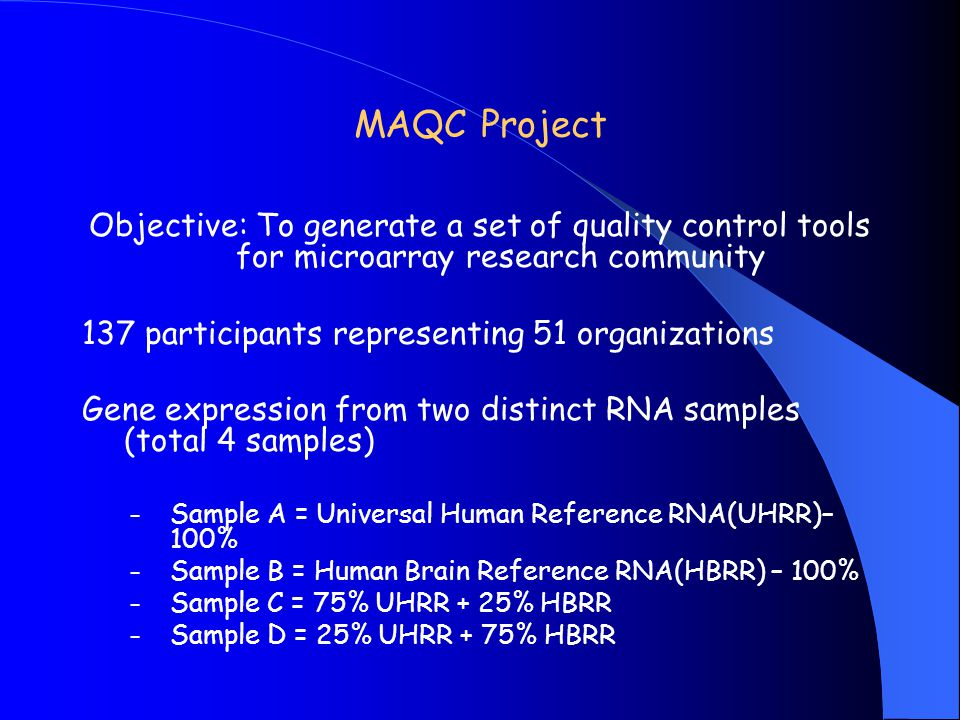 MAQC Project Objective: To generate a set of quality control tools for microarray research community.